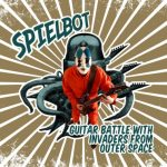 Spielbot - Guitar Battle with Invaders from Outer Space (2020) 320 kbps