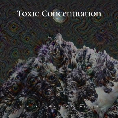 Toxic Concentration - Light, Shadows, Death (2020)