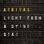 Arrival - Light From A Dying Star (2020) 320 kbps