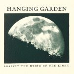 Hanging Garden - Against the Dying of the Light (2020) 320 kbps